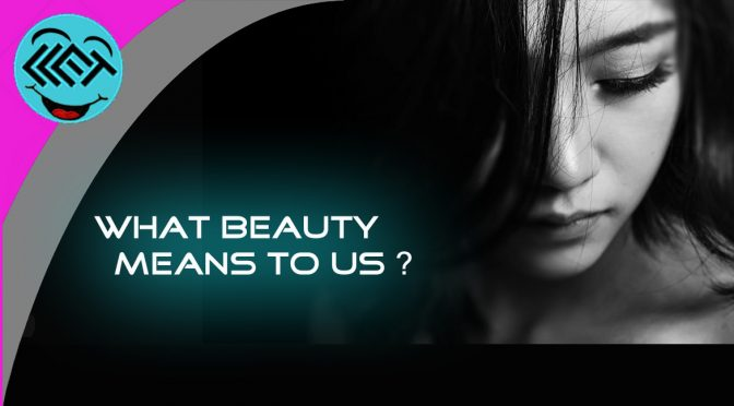 What beauty means to us?