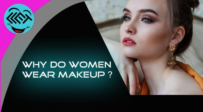 Why do women wear makeup?